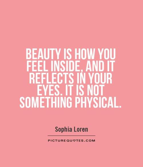 beauty-is-how-you-feel-inside-and-it-reflects-in-your-eyes-it-is-not-something-physical-quote-1